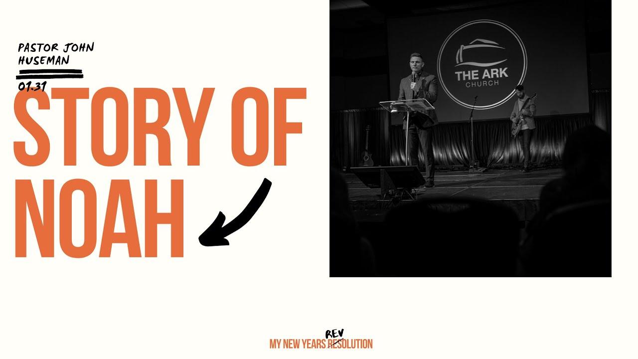 The Ark Church Online | Pastor John Huseman | Story Of Noah