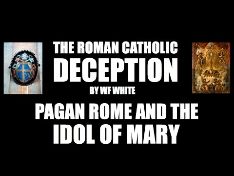 Roman Catholic Deception: Pagan Rome and the Idol of Mary