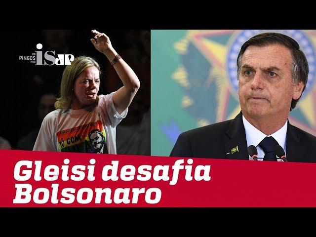 Gleisi Hoffmann desafia Bolsonaro