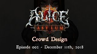 Alice: Asylum - Crowd Design Ep2 - Dec 11th, 2018