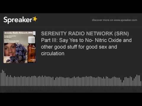 Part III: Say Yes to No- Nitric Oxide and other good stuff for good sex and circulation