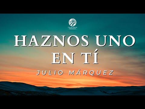 Julio Márquez - Haznos Uno En Ti
