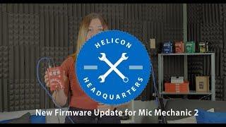 Helicon Headquarters || Mic Mechanic 2 Firmware Update