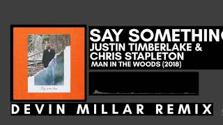 Justin Timberlake & Chris Stapleton - Say Something (Devin Millar Remix)