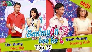BẠN MUỐN HẸN HÒ - Tập 75 | Tấn Hưng - Phú Mỹ | Minh Hoàng - Hoàng Anh | 12/03/2015