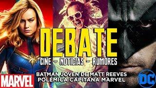 DEBATE : CAPITANA MARVEL TROLLS - BATMAN JOVEN MATT REEEVES - ROCKETMAN TRAILER - CAPTAIN