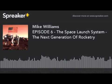 EPISODE 6 - The Space Launch System - The Next Generation Of Rocketry (made with Spreaker)
