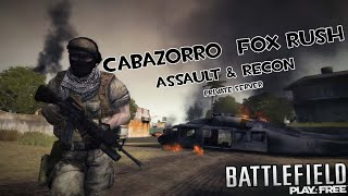 [BFP4F] Cabazorro  Fox RUSH   [ Assault & Recon ] Private server