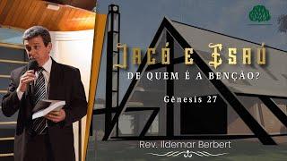 Gênesis 27: Jacó e Esaú - De Quem é a Bênção? (Rev. Ildemar Berbert)