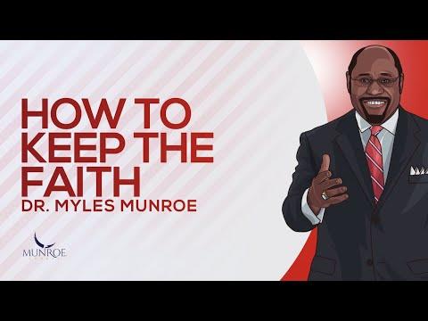How To Keep The Faith | Dr. Myles Munroe