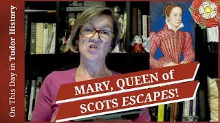 May 2 - Mary, Queen of Scots escapes