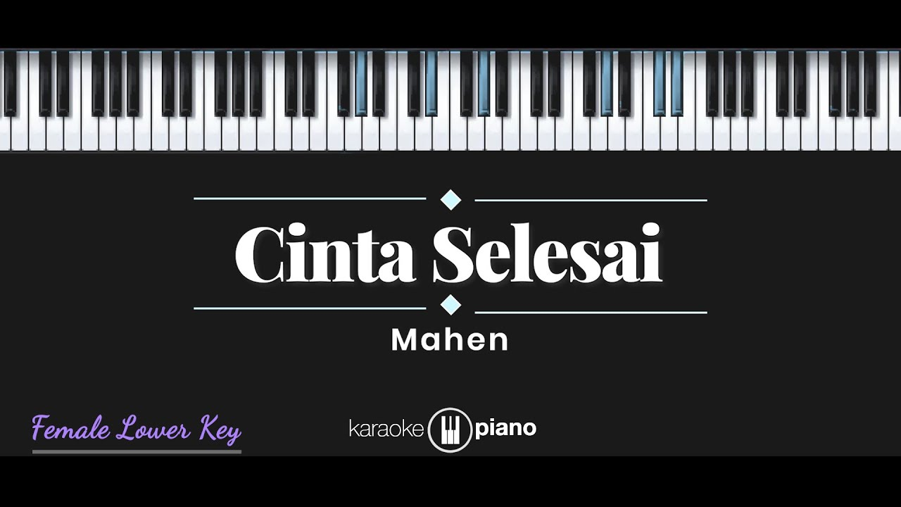 Cinta Selesai - Mahen (KARAOKE PIANO - FEMALE LOWER KEY)