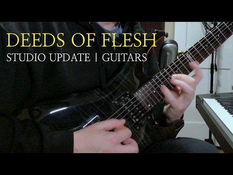 Deeds of Flesh : Studio Update | Guitars