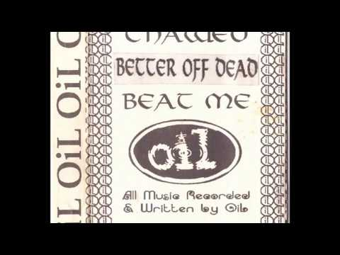 OIL -  Better Off Dead (Oil a Band From Tempe, AZ)