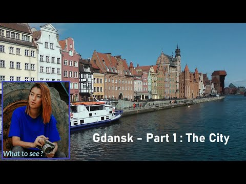 WHAT TO SEE near Gdańsk, Poland, Part 1 : The City
