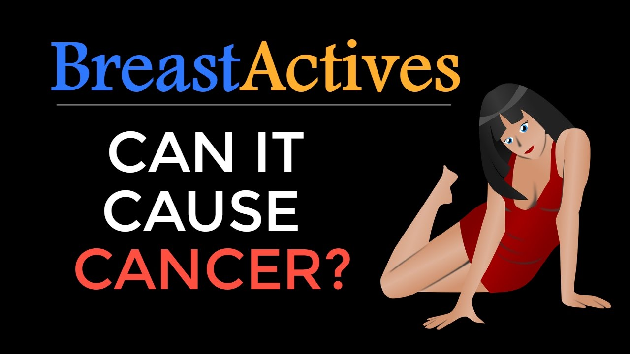 Breast Actives Side Effects Cancer Does Breast Actives Cause