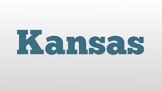 Kansas meaning and pronunciation