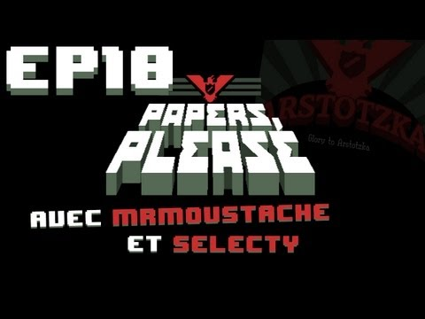 #10 Papers, Please avec Mr.Moustache et Selecty - LE DEALER !