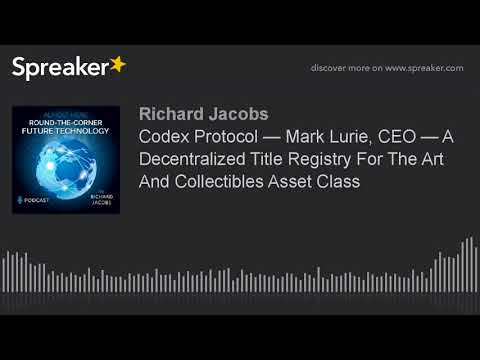 Codex Protocol — Mark Lurie, CEO — A Decentralized Title Registry For The Art And Collectibles Asset