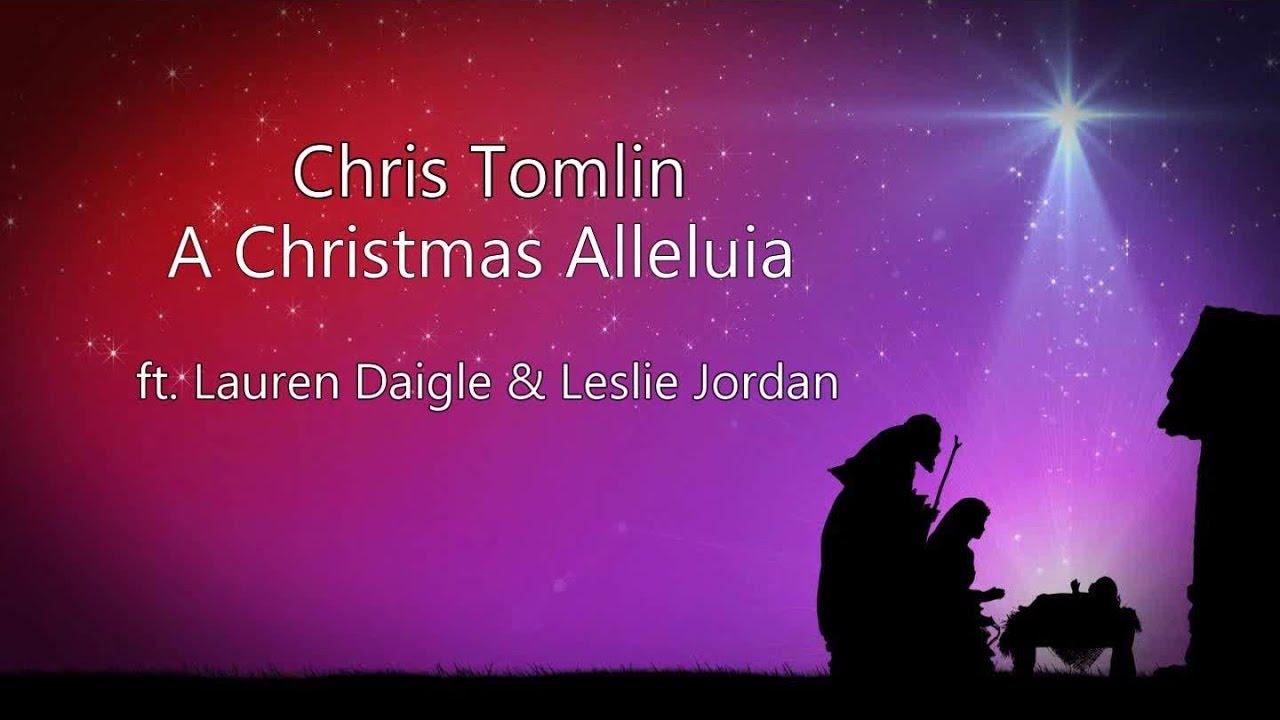 Chris Tomlin Christmas.A Christmas Alleluia Chris Tomlin Ft Lauren Daigle Leslie Jordan