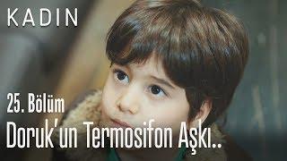 Doruk'un termosifon aşkı.. - Kadın 25. Bölüm