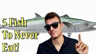 5 Fish to NEVER Eat