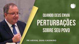 Quando Deus envia Perturbações sobre seu Povo   Pr. Arival Dias Casimiro