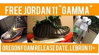 Free Air Jordan 11 Gamma, Oregon Foams and Jordan Release Date, LeBron 11 - Today in Sneaks