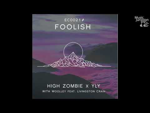 High Zombie x YLY with Woolley - Foolish (feat. Livingston Crain)