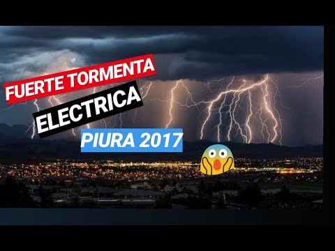 Fuertes Imagenes - Tormenta Electrica Piura - Peru 2017