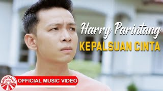 Harry Parintang - Kepalsuan Cinta [Official Music Video HD]