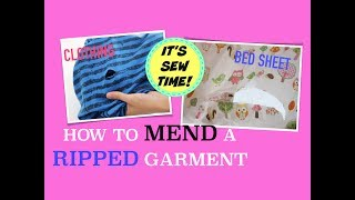 HOWTO MEND A RIPPED CLOTHING AND BED SHEETS