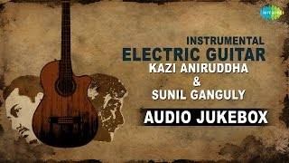 Best Of Instrumental Hindi Songs - Electric Guitar Version | Jukebox | Sunil Ganguly, Kazi Aniruddha