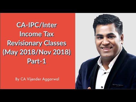 CA-IPC/Inter Income Tax Revisionary Classes By CA Vijender Aggarwal (May 2018/Nov 2018) - Part 1