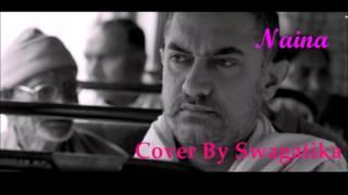 Naina - Dangal (Female Version) | Cover  By Swagatika | Arijit Singh | Pritam
