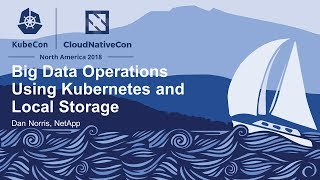 Big Data Operations Using Kubernetes and Local Storage - Dan Norris, NetApp