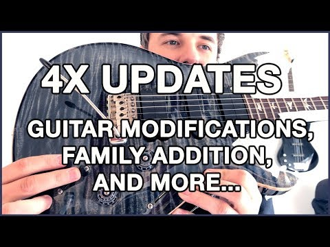 4x Updates | Guitar Modifications | Family Addition and more