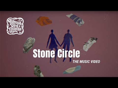 Thermal And A Quarter: Stone Circle - Music Video