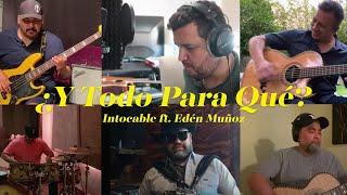 Intocable - ¿Y Todo Para Qué? [feat. Edén Muñoz]