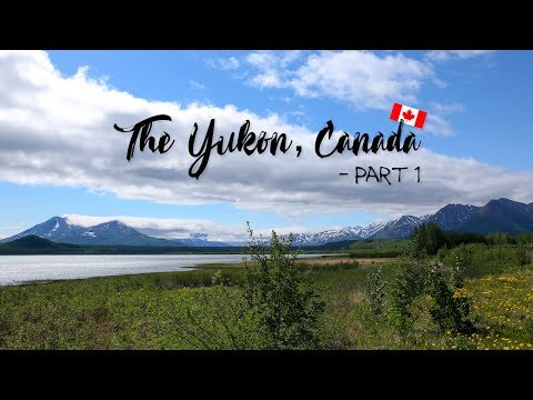 THE YUKON, CANADA - PART 1
