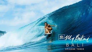 Bethany Hamilton, Alana Blanchard and Nikki Van Dijk | Ep 3, #MyBikini Bali | Rip Curl Women