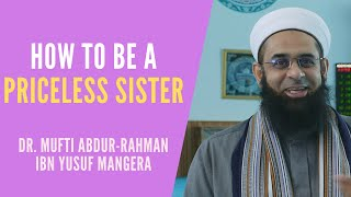How to Be a Priceless Sister | Mufti Abdur-Rahman ibn Yusuf
