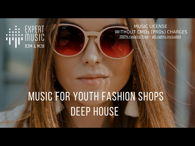 Music for youth fashion shop - Deep House - part 1