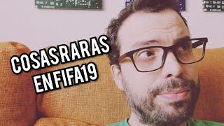 Cosas raras en Fifa19. EMPANAOS!!!!