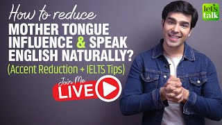 Reduce Mother Tongue Influence & Speak English Naturally (Accent Training) | IELTS Success Tips