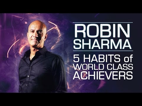 Robin Sharma  - 5 Habits of World Class Achievers