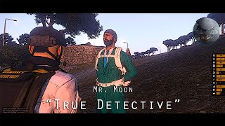 "Mr. Moon: ""True Detective"" - Arma III"