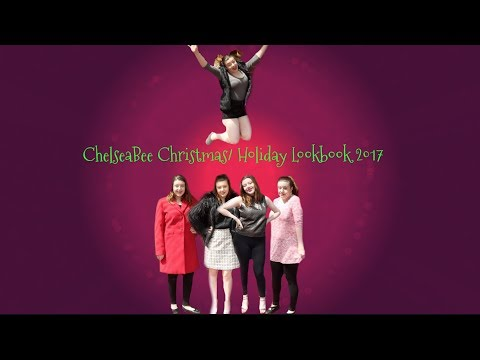 Christmas & Holiday Lookbook 2017|CHELSMAS|Chelsea Bee