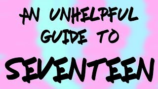 A (very)Unhelpful Guide to Seventeen