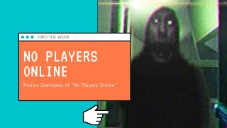 Roblox   No Players Online   This game is top notch scary